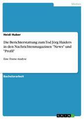 """Die Berichterstattung zum Tod Jörg Haiders in den Nachrichtenmagazinen """"News"""" und """"Profil"""": Eine Frame-Analyse"""
