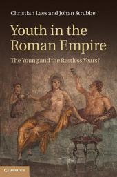 Youth in the Roman Empire: The Young and the Restless Years?