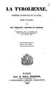 """La Tyrolienne, comédie-vaudeville en un acte, imitée de Goethe [i.e. from """"Jery und Bätely""""]; par Théaulon, Adolphe [de Ribbing]et Charles [de Livry], etc"""