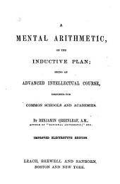 A Mental Arithmetic, on the Inductive Plan: Being an Advanced IntellectuaL Course, Designed for Common Schools and Academies