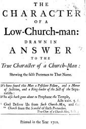 The Character of a Low-church-man:: Drawn in Answer to The True Character of a Church-man: Shewing the False Pretences to that Name..