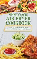Simply Cosori Air Fryer Cookbook