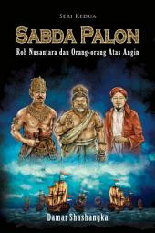 Sabda Palon II: Roh Nusantara Dan Orang-Orang Atas Angin