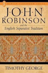 John Robinson and the English Separatist Tradition