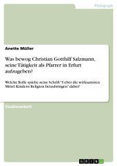 """Was bewog Christian Gotthilf Salzmann, seine Tätigkeit als Pfarrer in Erfurt aufzugeben?: Welche Rolle spielte seine Schrift """"Ueber die wirksamsten Mittel Kindern Religion beizubringen"""" dabei?"""