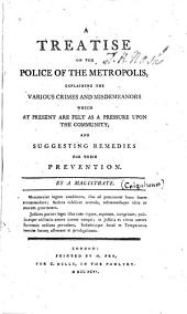 A Treatise on the Police of the Metropolis: Explaining the Various Crimes and Misdemeanors which at Present are Felt as a Pressure Upon the Community; and Suggesting Remedies for Their Prevention