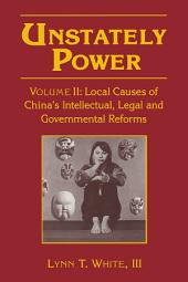 Unstately Power: Local Causes of China's Intellectual, Legal and Governmental Reforms, Edition 2