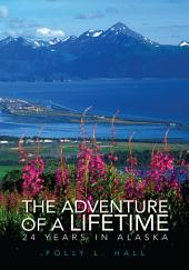 The Adventure of A Lifetime: 24 Years in Alaska
