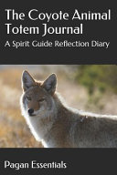 The Coyote Animal Totem Journal: A Spirit Guide Reflection Diary