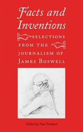 Facts and Inventions: Selections from the Journalism of James Boswell