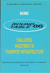 ECMT Round Tables Evaluating Investment in Transport Infrastructure Report of the Eighty-Sixth Round Table on Transport Economics Held in Paris on 7-8 June 1990: Report of the Eighty-Sixth Round Table on Transport Economics Held in Paris on 7-8 June 1990