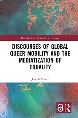 Discourses of Global Queer Mobility and the Mediatization of Equality