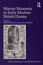 Marian Moments in Early Modern British Drama
