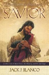 Savior: Four Gospels. One Story: A Fresh Look at Jesus Christ, His Ministry, and His Teachings
