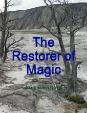 The Restorer of Magic: A Grimalkin Novel