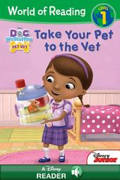 World of Reading: Doc McStuffins: Take Your Pet to the Vet: A Disney Read-Along (Level 1)