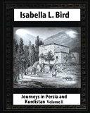 Journeys in Persia and Kurdistan-Volume II (Illustrated), by Isabella L. Bird
