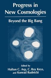 Progress in New Cosmologies: Beyond the Big Bang