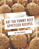 Ah  150 Yummy Beef Appetizer Recipes