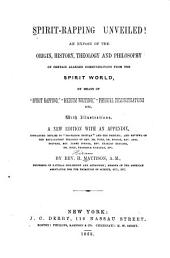 """Spirit Rapping Unveiled!: An Exposé of the Origin, History, Theology and Philosophy of Certain Alleged Communications from the Spirit World, by Means of """"spirit Rapping,"""" """"medium Writing, """" """"physical Demonstrations, """" Etc"""