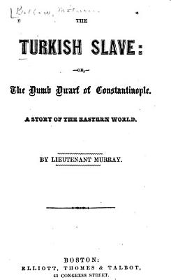 The Turkish Slave  Or  The Dumb Dwarf of Constantinople PDF