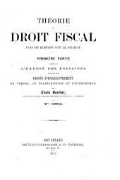 Théorie du droit fiscal dans ses rapports avec le notariat: L'exposé des principes relatifs aux droits d'enregistrement, de timbre, de transcription et d'hypothèque