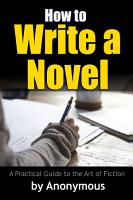 How to Write a Novel  A Practical Guide to the Art of Fiction PDF