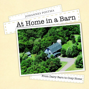 At Home in a Barn  From Dairy Barn to Cozy Home