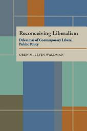 Reconceiving Liberalism: Dilemmas of Contemporary Liberal Public Policy