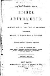 Higher arithmetic: or the science and application of numbers, combining the analytic and synthetic modes of instruction ...