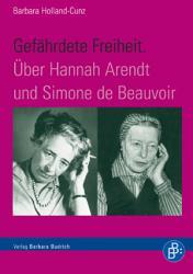 Gef  hrdete Freiheit    ber Hannah Arendt und Simone de Beauvoir PDF