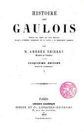 Histoire des Gaulois: depuis les temps les plus reculés jusqu'à l'entière soumission de la Gaule à la domination romaine