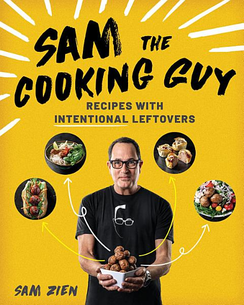 Download Sam the Cooking Guy  Recipes with Intentional Leftovers Book
