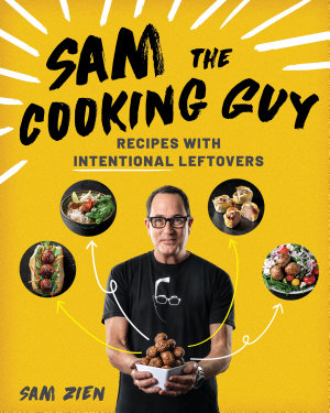 Sam the Cooking Guy  Recipes with Intentional Leftovers