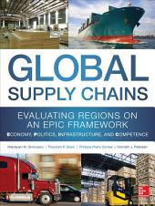 Global Supply Chains: Evaluating Regions on an EPIC Framework – Economy, Politics, Infrastructure, and Competence: Evaluating Regions on an EPIC Framework – Economy, Politics, Infrastructure, and Competence
