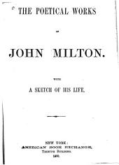 The Poetical Works of John Milton: With a Sketch of His Life