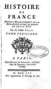 Histoire de France depuis l'établissement de la monarchie jusqu'au regne de Louis XIV.