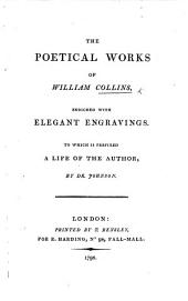 The Poetical Works of William Collins, Enriched with Elegant Engravings. To which is Prefixed a Life of the Author, by Dr. Johnson. [With Langhorne's Observations.]