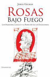 Rosas bajo fuego: Los franceses, Lavalle y la rebelión de los estancieros