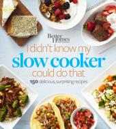 Better Homes and Gardens I Didn't Know My Slow Cooker Could Do That: 150 Delicious, Surprising Recipes
