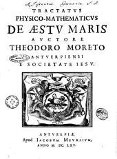 Tractatus physico-mathematicus de aestu maris auctore Theodoro Moreto Antuerpiensi e Societate Iesu