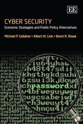 Cyber Security: Economic Strategies and Public Policy Alternatives
