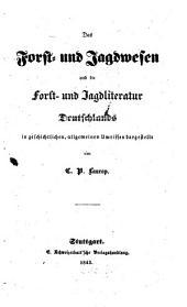 Das Forst- und Jagdwesen und die Forst- und Jagdliteratur Deutschlands: in geschichtlichen, allgemeinen Umrissen dargestellt