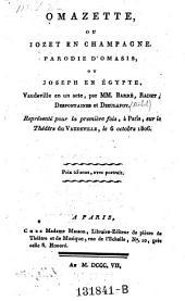 Omazette, ou, Jozet en Champagne: Parodie d'Omasis, ou Joseph en Égypte, vaudeville en un acte