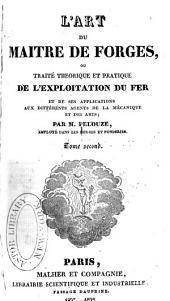 L'art du maitre de forges, ou, Traité theorique et pratique de l'exploitation du fer et de ses applications aux différents agents de la mécanique et des arts: Volume2
