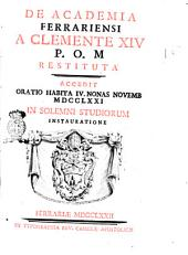 De Academia Ferrariensi a Clemente 14. P.O.M. restituta. Accedit oratio habita 4. nonas Novemb 1771. in solemni studiorum instauratione