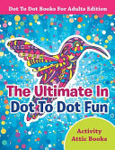 The Ultimate in Dot to Dot Fun   Dot to Dot Books for Adults Edition Book