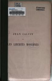 Jean Calvin; un des fondateures des libertés modernes: discourse pronouncé a Genève pour l'inauguration de la salle de la Reformation, le 26 Septembre 1867