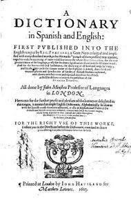 A Dictionary in Spanish and English  First Pvblished Into The English Tongue by Ric  Percivale Gent  Now Enlarged and Amplified with Many Thousand Words     All Done by John Minsheu Professor of Languages in London     PDF