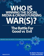 Who Is Winning The Social Media and Crowd Funding War: The Battle For Good Vs Evil - Will You Be A Casualty Or Emerge As A Trailblazer?